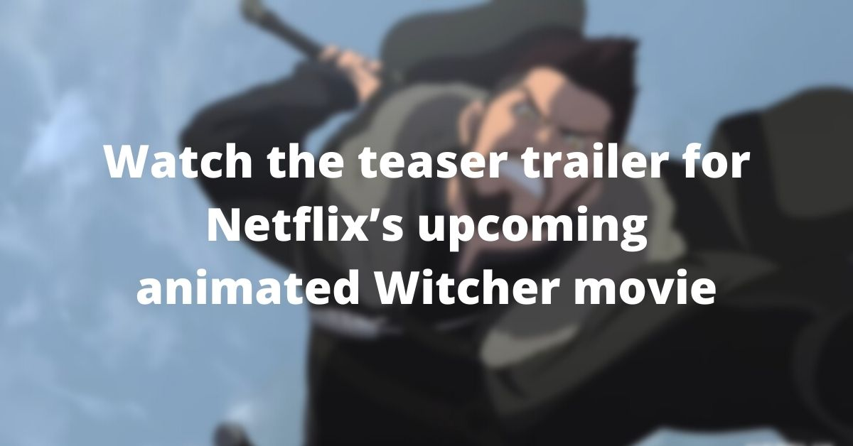 Watch the teaser trailer for Netflix's upcoming animated Witcher movie